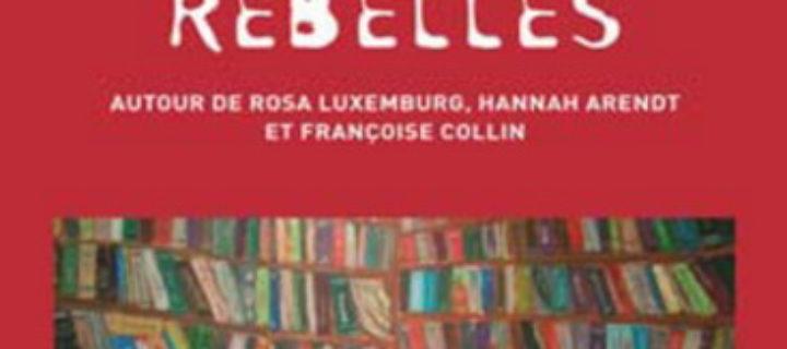 D. Lamoureux, Pensées Rebelles. Autour de Rosa Luxemburg, Hannah Arendt et Françoise Collin, Les Editions du Remue-Ménage, Montréal 2010