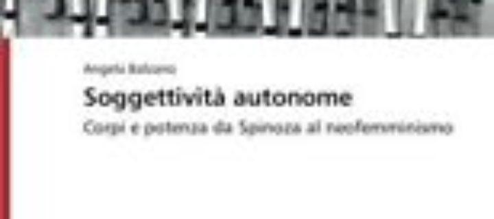 [Scheda] Angela Balzano – Soggettività autonome. Corpi e potenza da Spinoza al neofemminismo, EAI, Saarbruecken 2014
