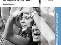 Recensione al libro di Paola Stelliferi, Il femminismo a Roma negli anni Settanta. Percorsi, esperienze e memorie dei Collettivi di quartiere, (Bononia University Press, Bologna, 2015).