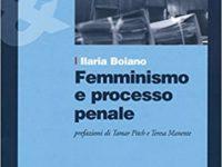 Ilaria Boiano, Femminismo e processo penale. Come può cambiare il discorso giuridico sulla violenza maschile contro le donne, Ediesse, Roma 2015