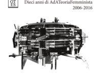 La teoria non è un ombrello. Dieci anni di AdATeoriaFemminista, 2006-2016, a cura di S. Tarantino, T. Dini, N. Nappo, L. Cascella, Orthotes, Salerno 2017.