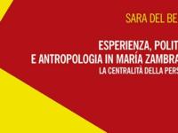Sara Del Bello, Esperienza, politica e antropologia in María Zambrano. La centralità della persona, Mimesis, Milano, 2017, pp. 247