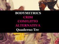 Bodymetrics. La misura dei corpi | Quaderno Tre | crisi · conflitto · alternativa