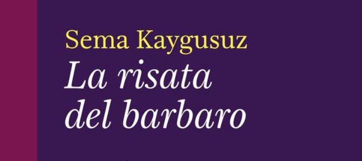 La risata del barbaro di Sema Kaygusuz