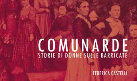 """""""Comunarde. Storie di donne sulle barricate"""" di Federica Castelli"""